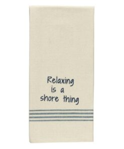 relaxing is a shore thing nautical kitchen towel